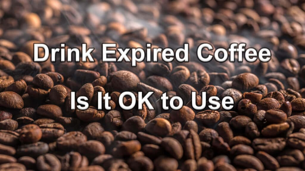 Drink Expired Coffee