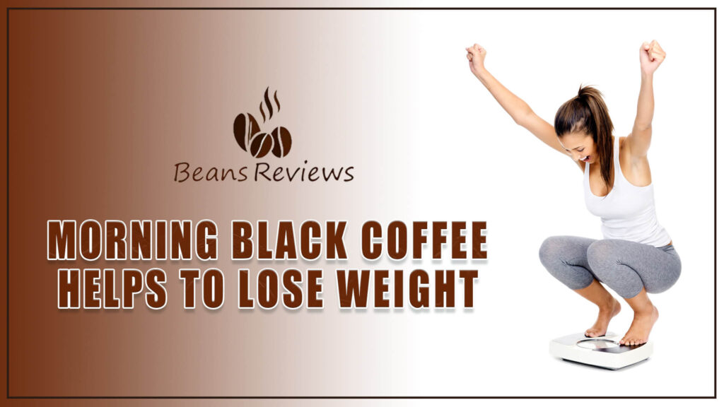 Morning Black Coffee to lose weight