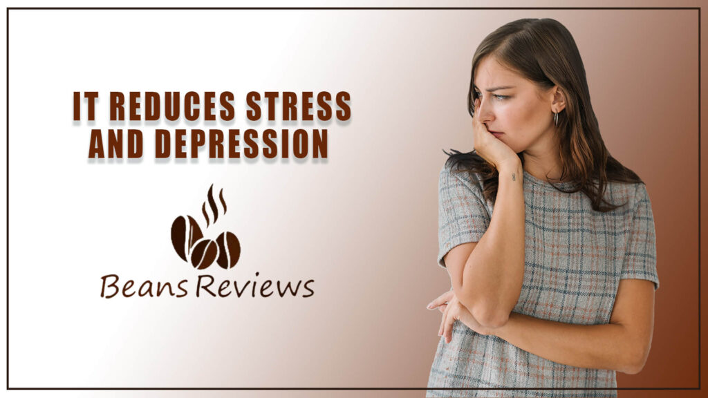 Coffee Reduces stress and depression